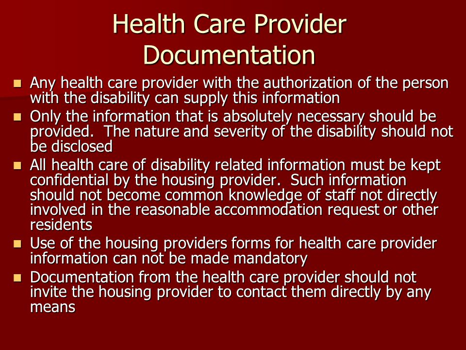 Health Care Provider Documentation Any health care provider with the authorization of the person with the disability can supply this information Any health care provider with the authorization of the person with the disability can supply this information Only the information that is absolutely necessary should be provided.