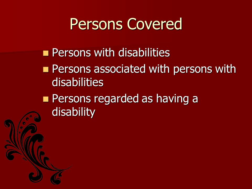 Persons Covered Persons with disabilities Persons with disabilities Persons associated with persons with disabilities Persons associated with persons with disabilities Persons regarded as having a disability Persons regarded as having a disability