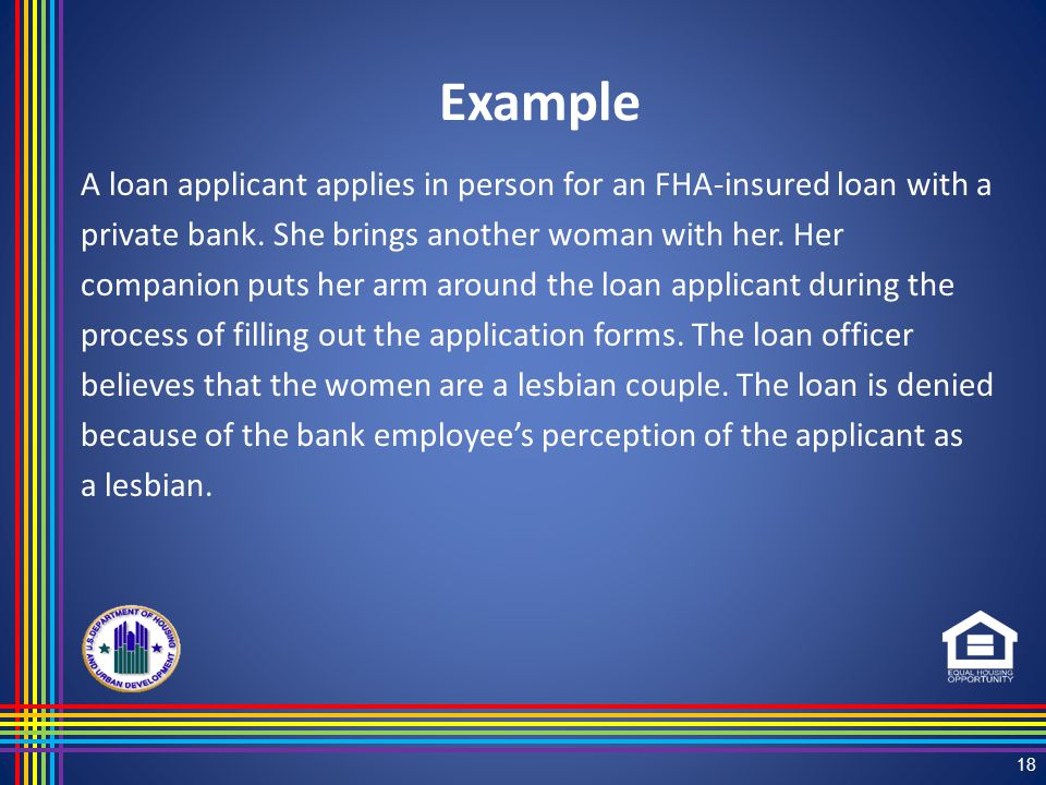 Example A loan applicant applies in person for an FHA-insured loan with a private bank.