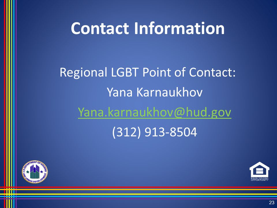 Contact Information Regional LGBT Point of Contact: Yana Karnaukhov Yana.karnaukhov@hud.gov (312) 913-8504 23