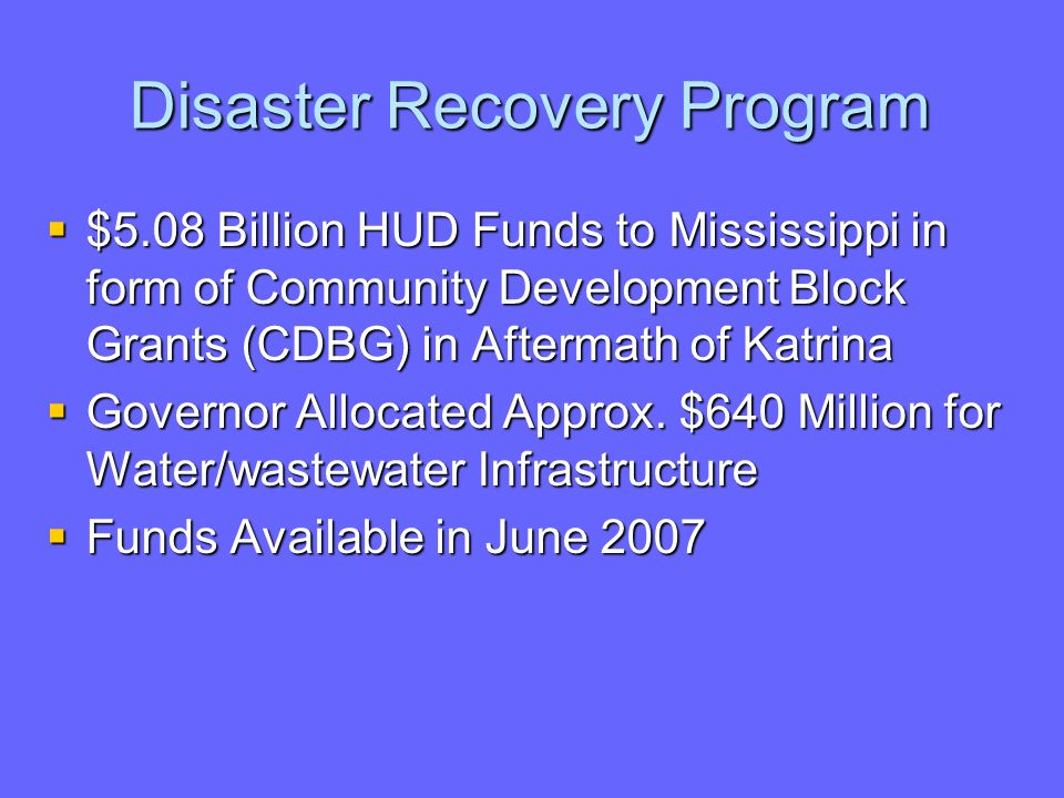 Disaster Recovery Program  $5.08 Billion HUD Funds to Mississippi in form of Community Development Block Grants (CDBG) in Aftermath of Katrina  Governor Allocated Approx.