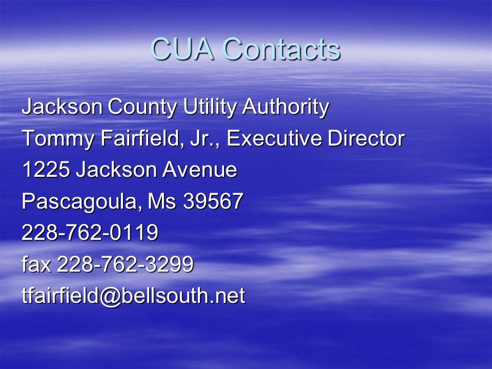 CUA Contacts Jackson County Utility Authority Tommy Fairfield, Jr., Executive Director 1225 Jackson Avenue Pascagoula, Ms 39567 228-762-0119 fax 228-762-3299 tfairfield@bellsouth.net