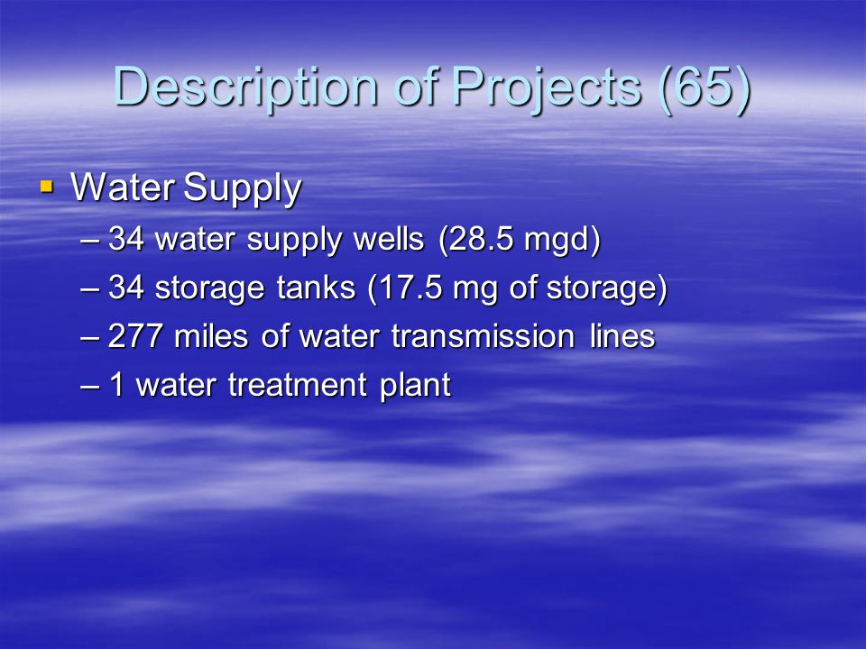 Description of Projects  17 wastewater treatment plants (12 mgd)  285 miles of water transmission lines  58 pumping stations