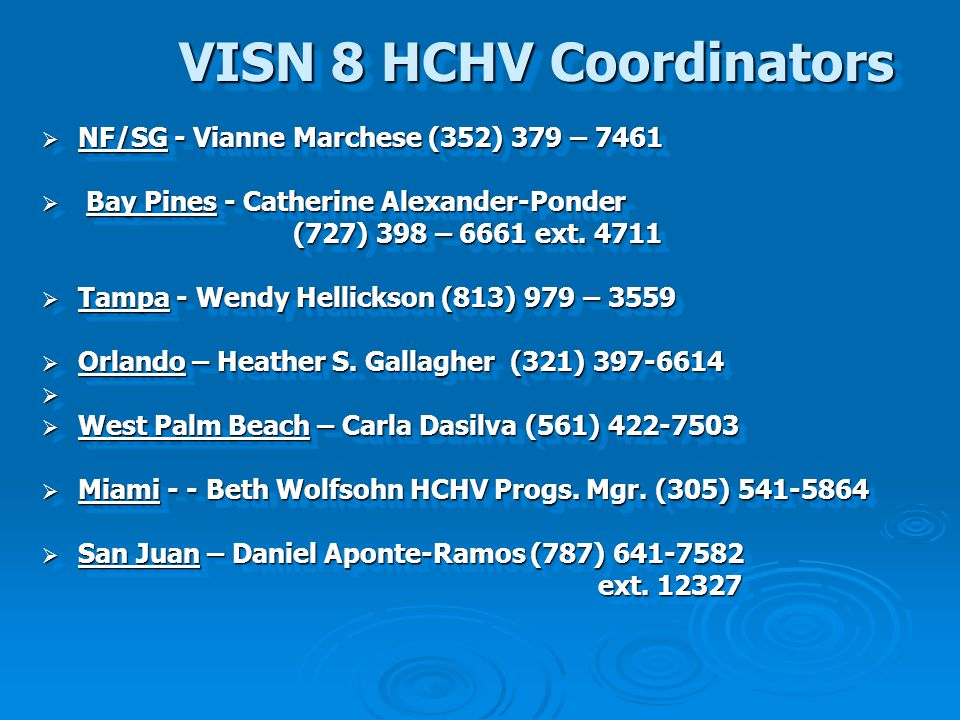 VISN 8 HCHV Coordinators  NF/SG - Vianne Marchese (352) 379 – 7461  Bay Pines - Catherine Alexander-Ponder (727) 398 – 6661 ext. 4711 (727) 398 – 66