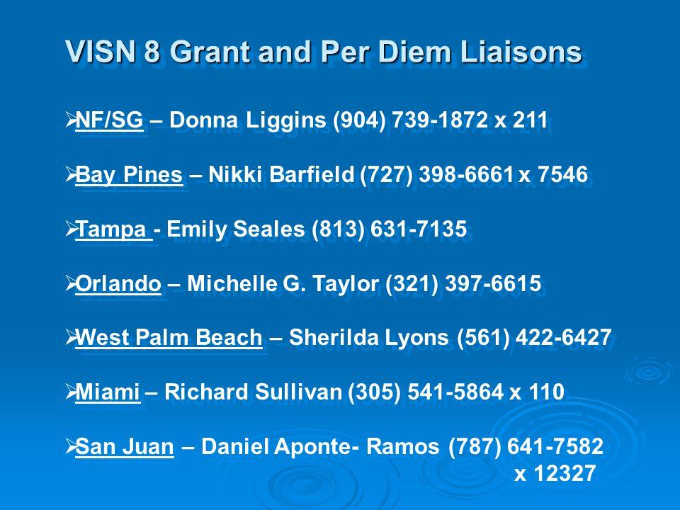 VISN 8 Grant and Per Diem Liaisons  NF/SG – Donna Liggins (904) 739-1872 x 211  Bay Pines – Nikki Barfield (727) 398-6661 x 7546  Tampa - Emily Sea