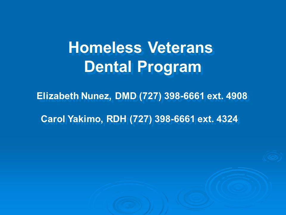 Homeless Veterans Dental Program Homeless Veterans Dental Program Elizabeth Nunez, DMD (727) 398-6661 ext. 4908 Carol Yakimo, RDH (727) 398-6661 ext.