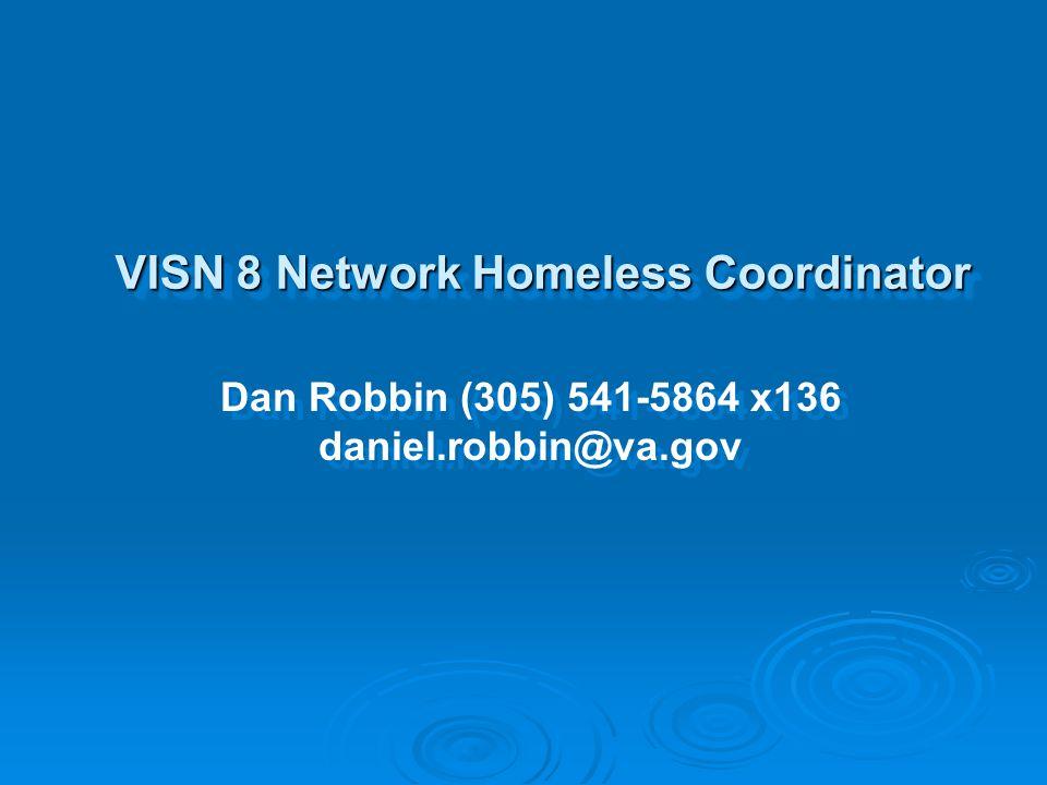 VISN 8 Network Homeless Coordinator Dan Robbin (305) 541-5864 x136 daniel.robbin@va.gov Dan Robbin (305) 541-5864 x136 daniel.robbin@va.gov