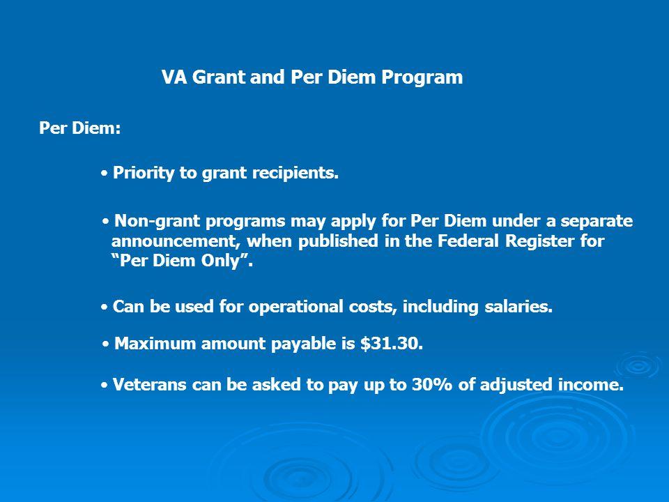 VA Grant and Per Diem Program Per Diem: Priority to grant recipients. Non-grant programs may apply for Per Diem under a separate announcement, when pu