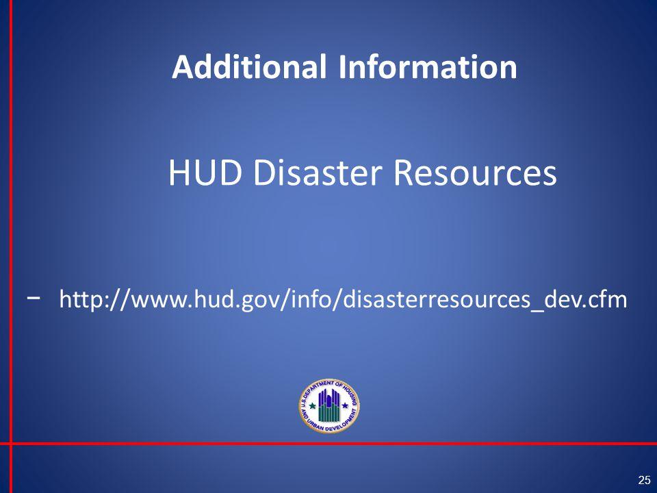Additional Information 25 − http://www.hud.gov/info/disasterresources_dev.cfm HUD Disaster Resources