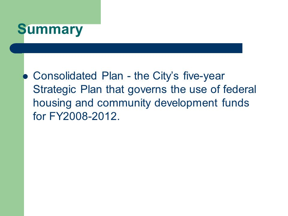 Summary Consolidated Plan - the City's five-year Strategic Plan that governs the use of federal housing and community development funds for FY2008-2012.