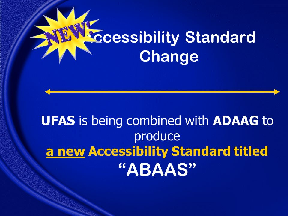 UFAS is being combined with ADAAG to produce a new Accessibility Standard titled ABAAS Accessibility Standard Change