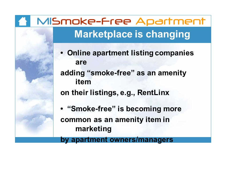 Marketplace is changing Online apartment listing companies are adding smoke-free as an amenity item on their listings, e.g., RentLinx Smoke-free is becoming more common as an amenity item in marketing by apartment owners/managers