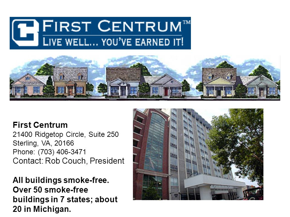 First Centrum 21400 Ridgetop Circle, Suite 250 Sterling, VA, 20166 Phone: (703) 406-3471 Contact: Rob Couch, President All buildings smoke-free.