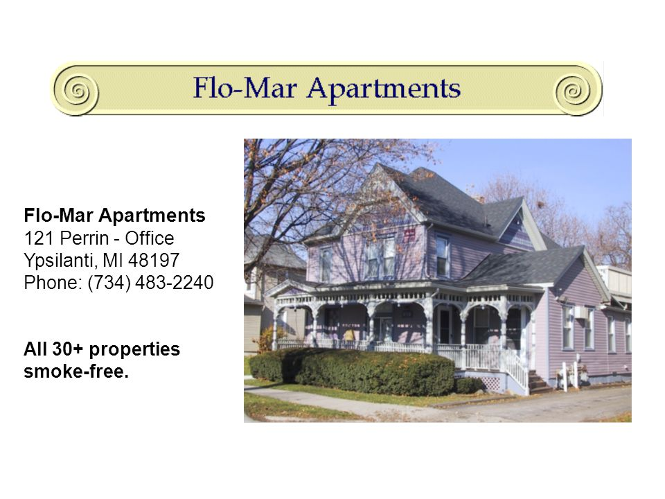 Flo-Mar Apartments 121 Perrin - Office Ypsilanti, MI 48197 Phone: (734) 483-2240 All 30+ properties smoke-free.