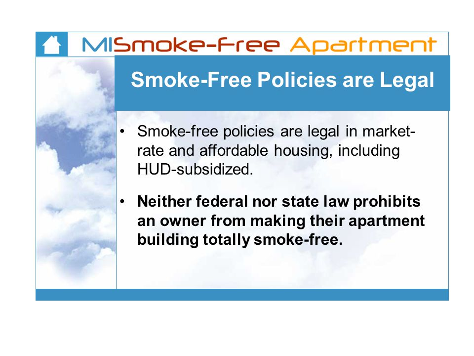 Smoke-Free Policies are Legal Smoke-free policies are legal in market- rate and affordable housing, including HUD-subsidized.