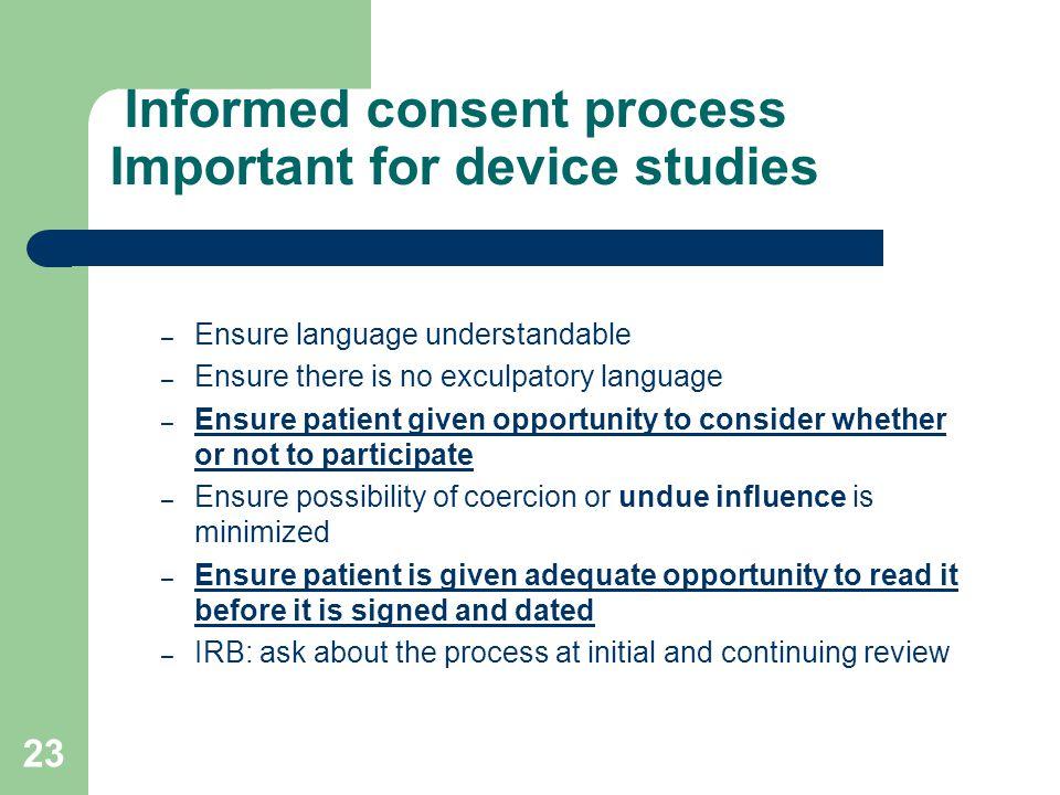 23 Informed consent process Important for device studies – Ensure language understandable – Ensure there is no exculpatory language – Ensure patient g