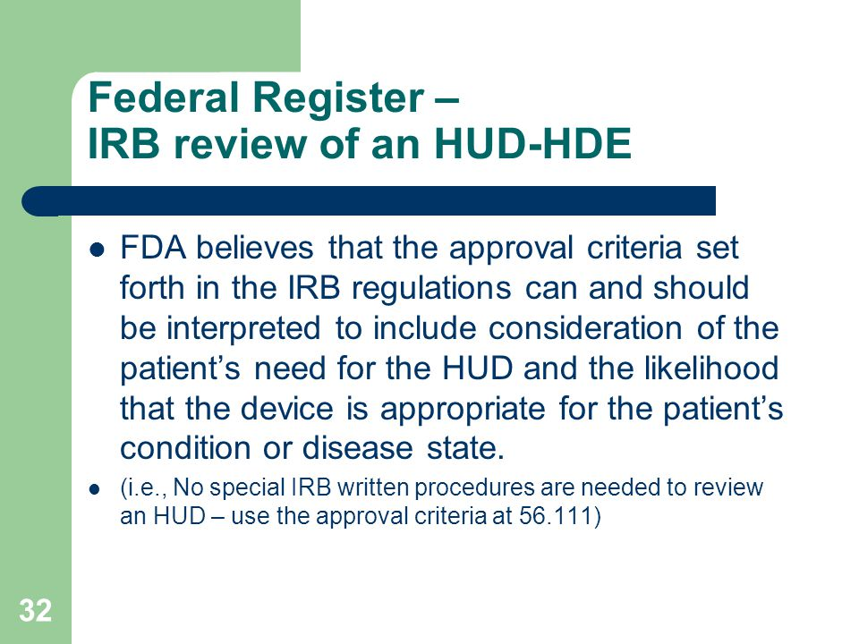 32 Federal Register – IRB review of an HUD-HDE FDA believes that the approval criteria set forth in the IRB regulations can and should be interpreted