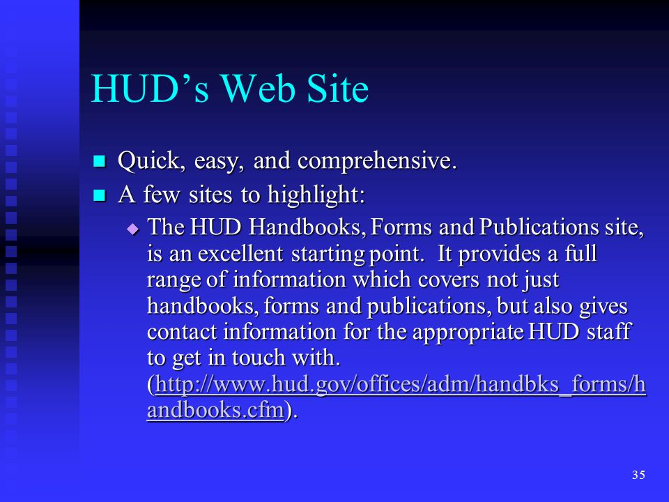 35 HUD's Web Site Quick, easy, and comprehensive. Quick, easy, and comprehensive.