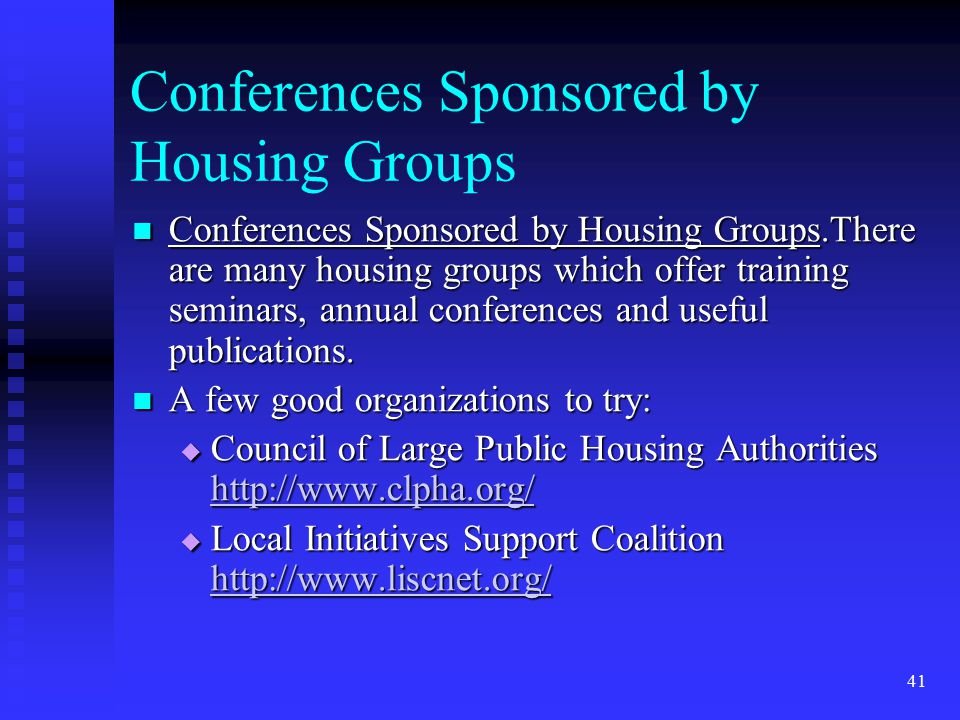 41 Conferences Sponsored by Housing Groups Conferences Sponsored by Housing Groups.There are many housing groups which offer training seminars, annual conferences and useful publications.
