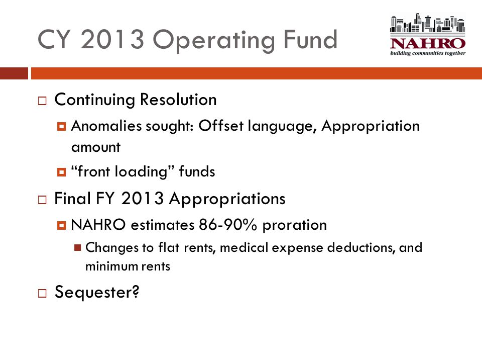 "CY 2013 Operating Fund  Continuing Resolution  Anomalies sought: Offset language, Appropriation amount  ""front loading"" funds  Final FY 2013 Appro"