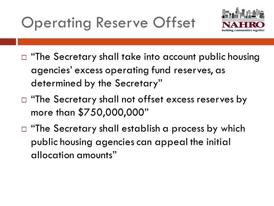 "Operating Reserve Offset  ""The Secretary shall take into account public housing agencies' excess operating fund reserves, as determined by the Secret"