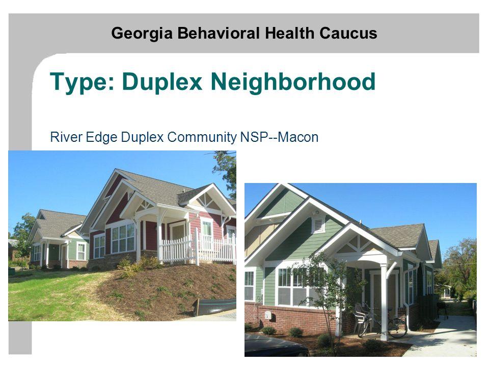 Georgia Behavioral Health Caucus Supportive Housing Type: Duplex Neighborhood River Edge Duplex Community NSP--Macon