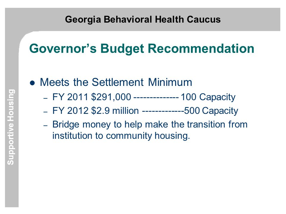 Georgia Behavioral Health Caucus Supportive Housing Capital Use 15% of the $160 Million in Low Income Housing Tax Credit funds.