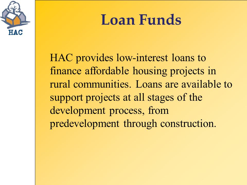 Loan Funds HAC provides low-interest loans to finance affordable housing projects in rural communities.