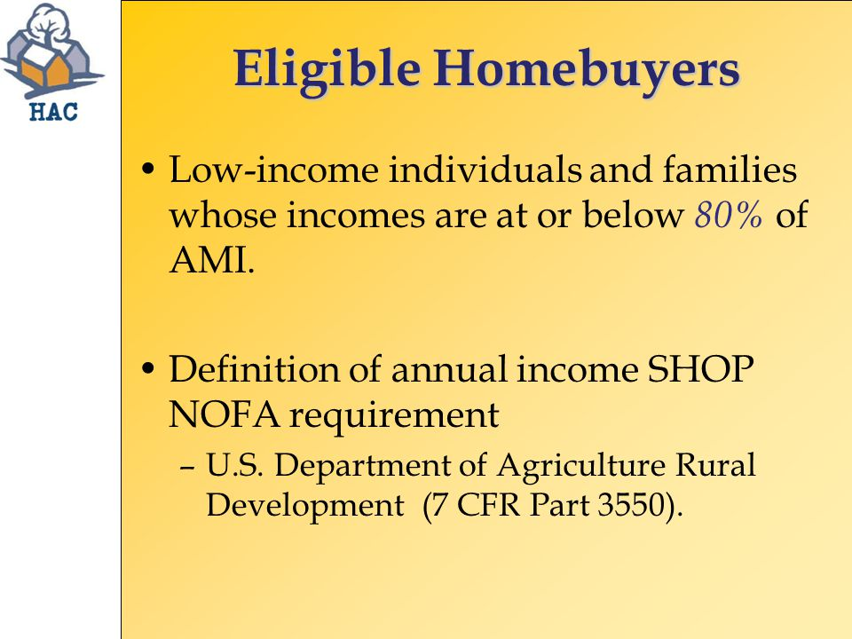 Eligible Homebuyers Low-income individuals and families whose incomes are at or below 80% of AMI.