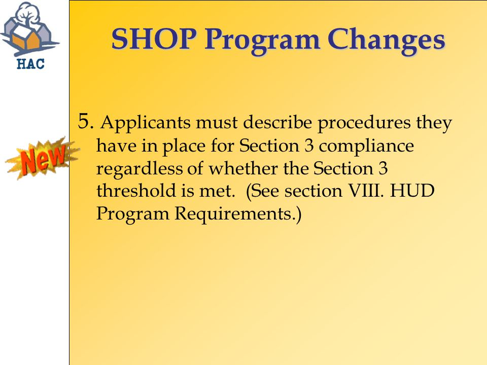 SHOP Program Changes 5. Applicants must describe procedures they have in place for Section 3 compliance regardless of whether the Section 3 threshold
