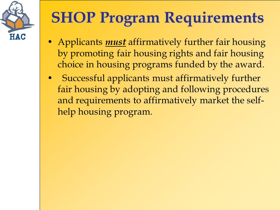 SHOP Program Requirements Applicants must affirmatively further fair housing by promoting fair housing rights and fair housing choice in housing programs funded by the award.