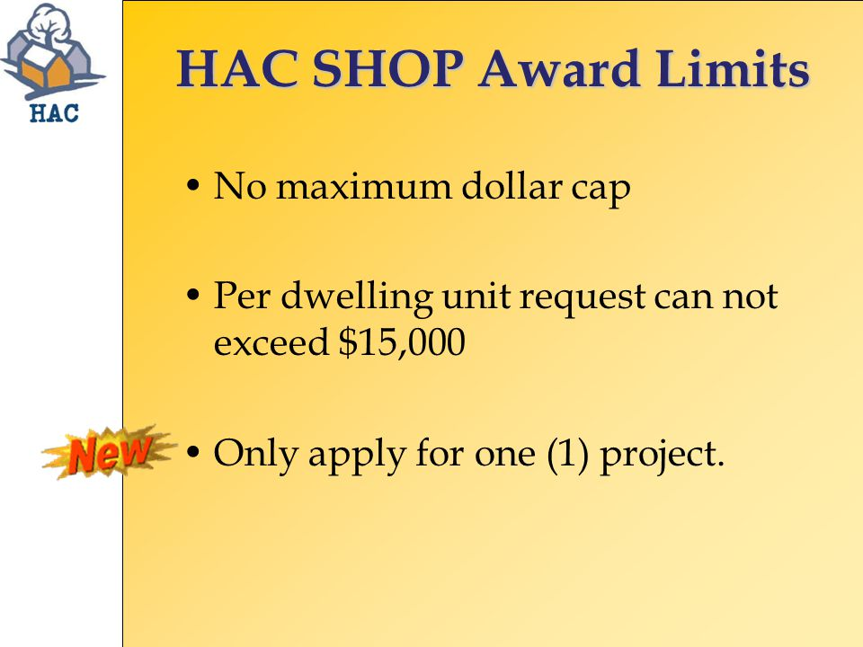 HAC SHOP Award Limits No maximum dollar cap Per dwelling unit request can not exceed $15,000 Only apply for one (1) project.