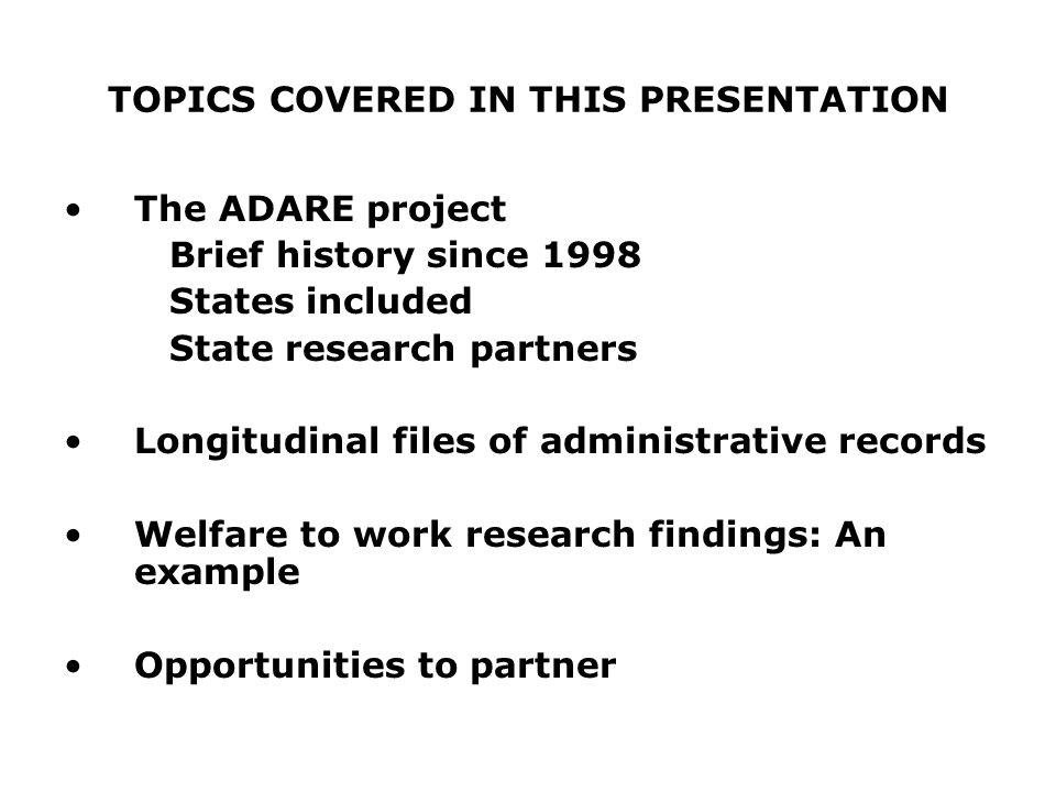 THE ADARE PROJECT A BRIEF HISTORY The Administrative Data Research and Evaluation Alliance (ADARE) pairs university and private researchers and state employment security agencies that maintain longitudinal databases comprised of the individual member states WIASRD data, labor exchange data, unemployment insurance wage and benefit records, TANF records, Perkins/Voc ED records, and education records.