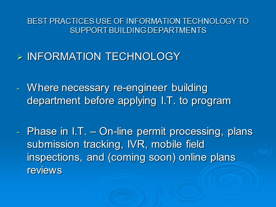 BEST PRACTICES USE OF INFORMATION TECHNOLOGY TO SUPPORT BUILDING DEPARTMENTS  INFORMATION TECHNOLOGY - Where necessary re-engineer building department before applying I.T.
