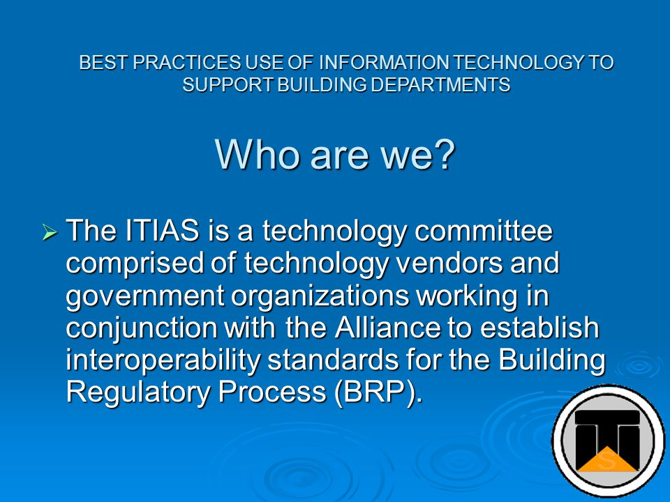 BEST PRACTICES USE OF INFORMATION TECHNOLOGY TO SUPPORT BUILDING DEPARTMENTS Who are we.