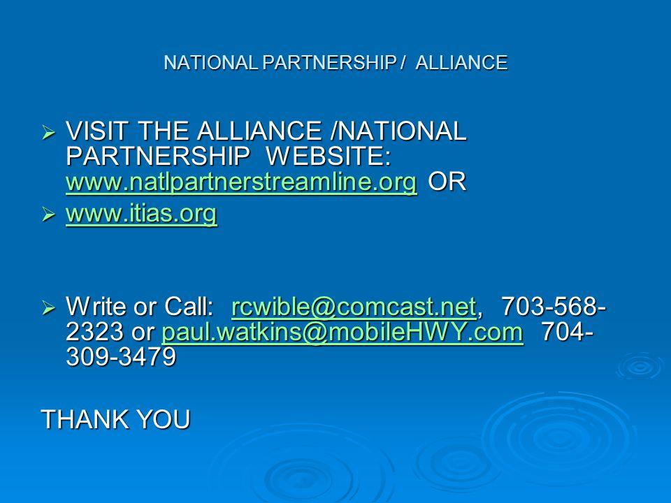 NATIONAL PARTNERSHIP / ALLIANCE  VISIT THE ALLIANCE /NATIONAL PARTNERSHIP WEBSITE: www.natlpartnerstreamline.org OR www.natlpartnerstreamline.org  www.itias.org www.itias.org  Write or Call: rcwible@comcast.net, 703-568- 2323 or paul.watkins@mobileHWY.com 704- 309-3479 rcwible@comcast.netpaul.watkins@mobileHWY.comrcwible@comcast.netpaul.watkins@mobileHWY.com THANK YOU