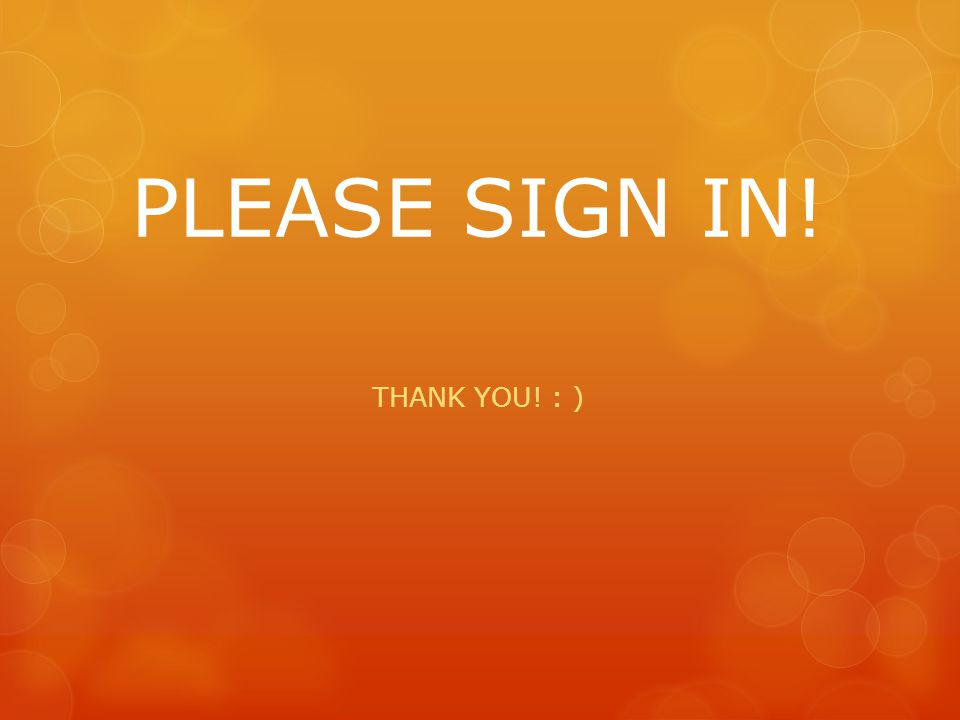 PLEASE SIGN IN! THANK YOU! : )