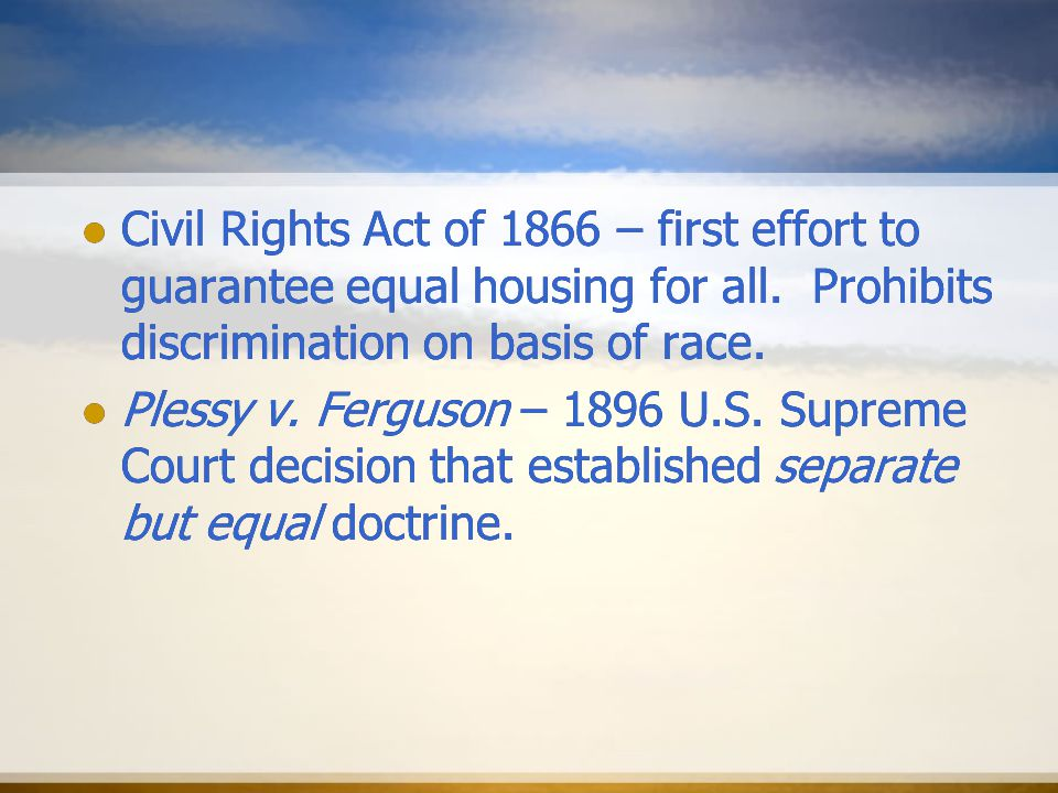 Civil Rights Act of 1866 – first effort to guarantee equal housing for all.