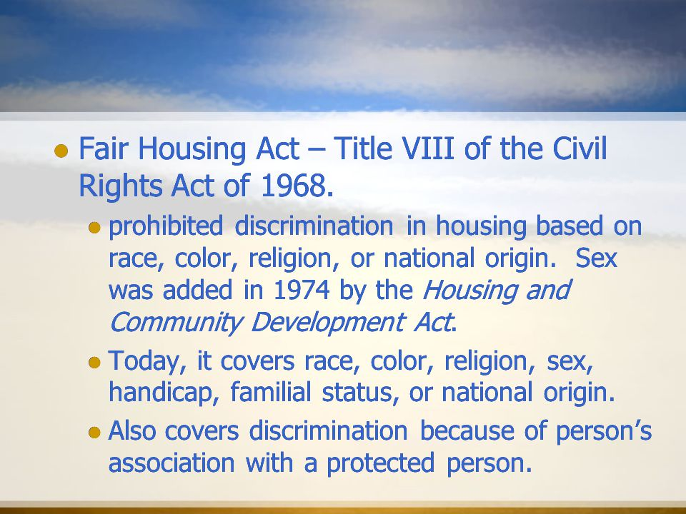 Fair Housing Act – Title VIII of the Civil Rights Act of 1968.