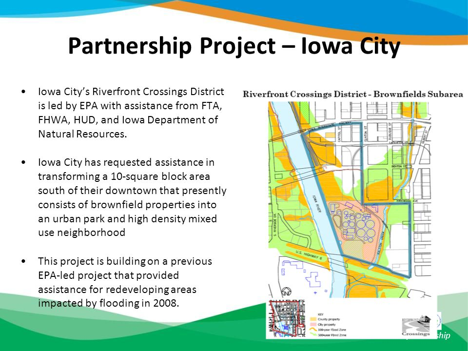 HUD-DOT-EPA sustainable communities partnership Partnership Project – Iowa City Iowa City's Riverfront Crossings District is led by EPA with assistanc