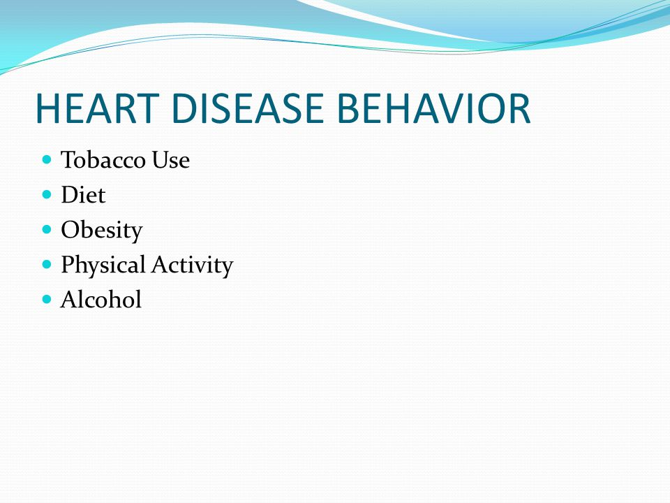 HEART DISEASE BEHAVIOR Tobacco Use Diet Obesity Physical Activity Alcohol