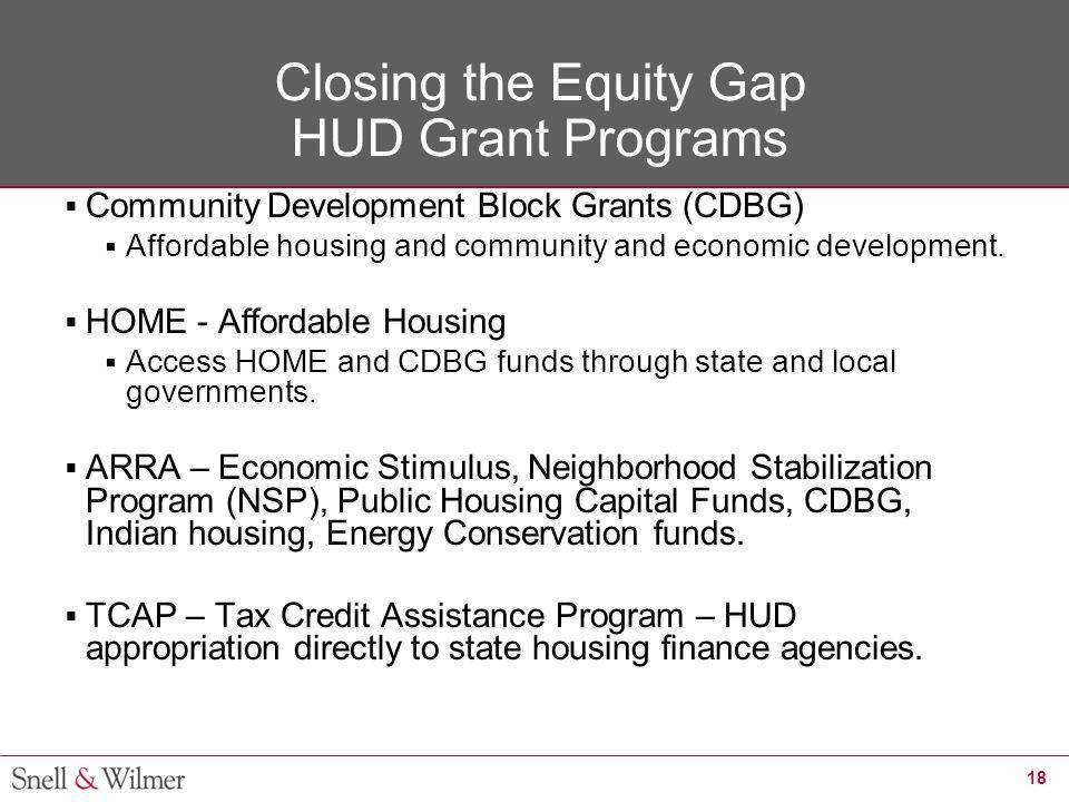 18 Closing the Equity Gap HUD Grant Programs  Community Development Block Grants (CDBG)  Affordable housing and community and economic development.