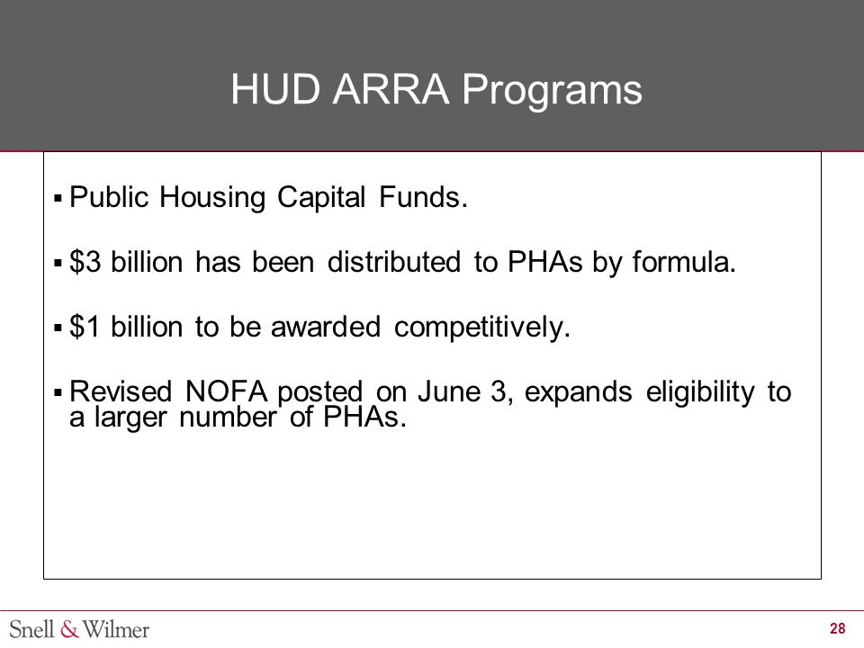 28 HUD ARRA Programs  Public Housing Capital Funds.  $3 billion has been distributed to PHAs by formula.  $1 billion to be awarded competitively. 