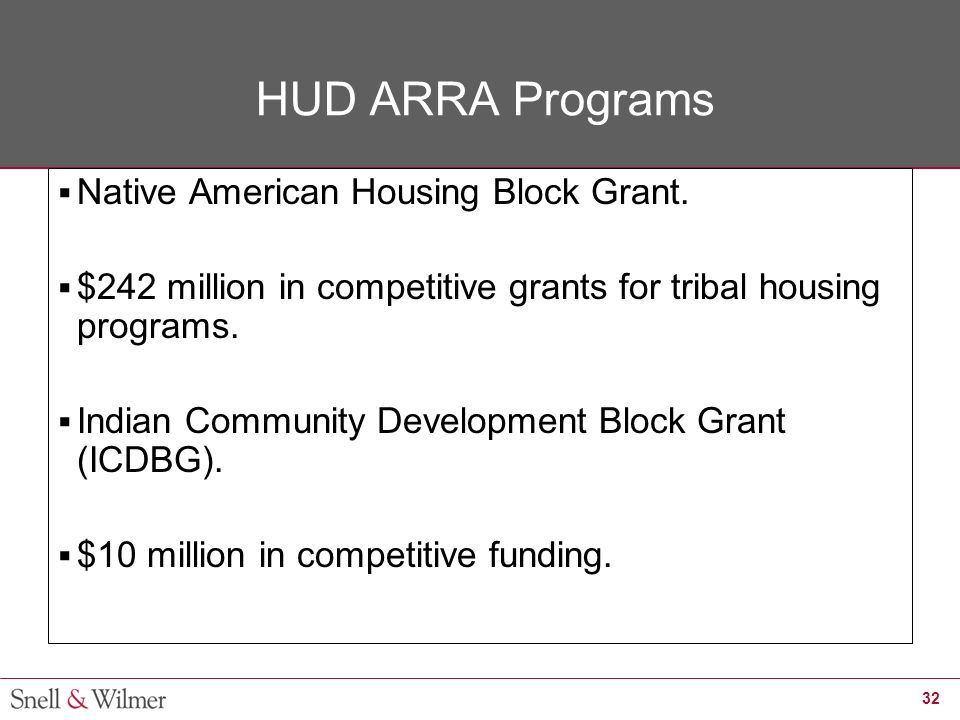32 HUD ARRA Programs  Native American Housing Block Grant.  $242 million in competitive grants for tribal housing programs.  Indian Community Devel