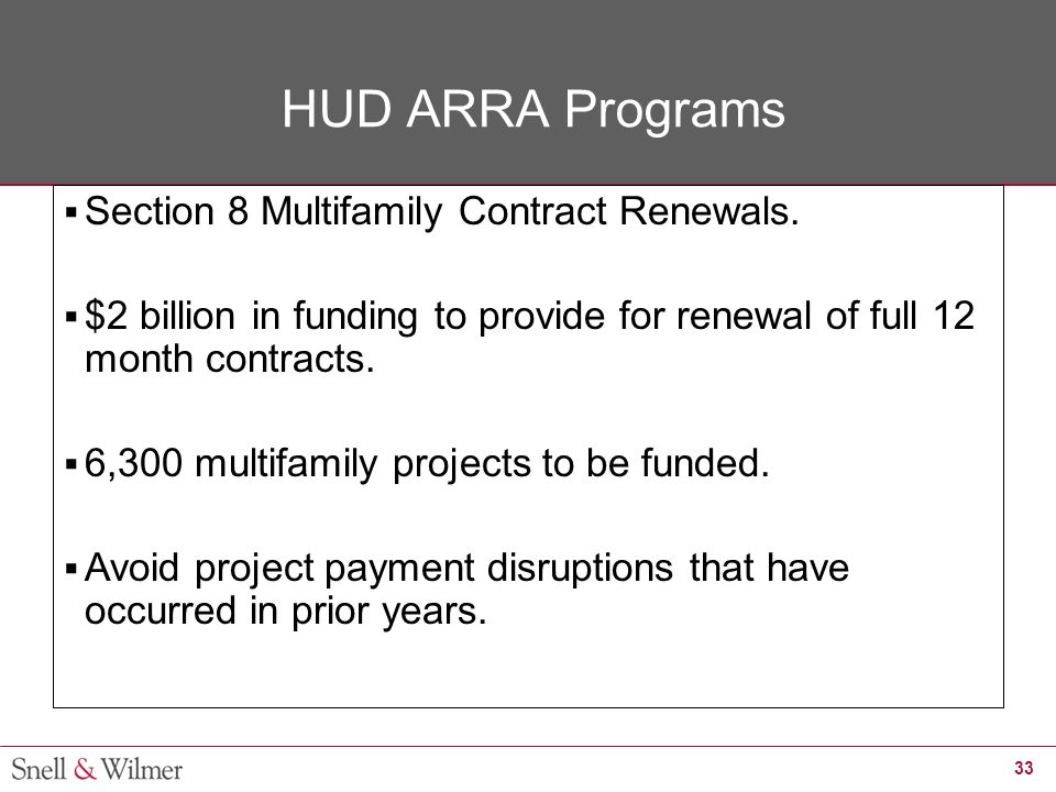 33 HUD ARRA Programs  Section 8 Multifamily Contract Renewals.  $2 billion in funding to provide for renewal of full 12 month contracts.  6,300 mul