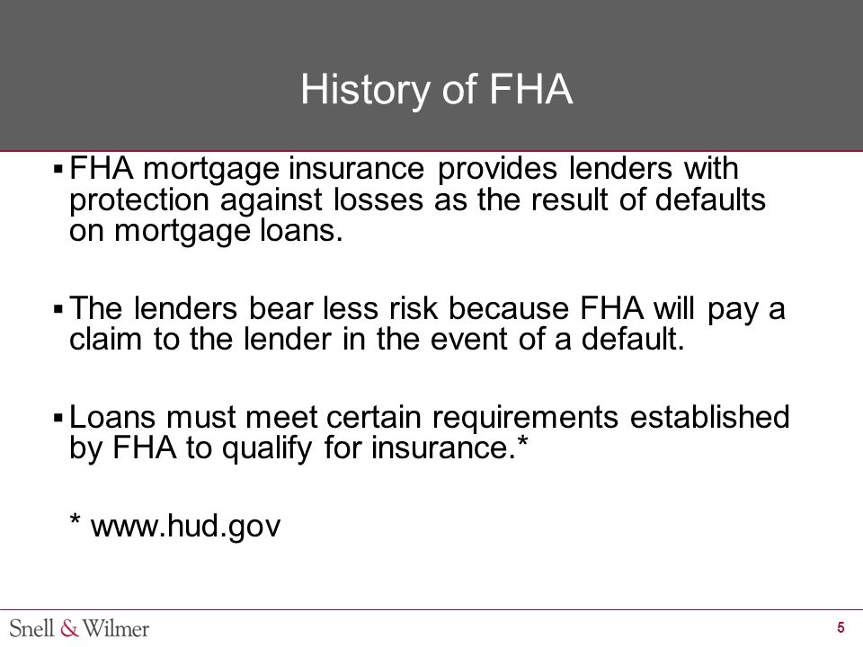 6 History of FHA The FHA and HUD have insured over 34 million home mortgages and 47,205 multifamily project mortgages since 1934.