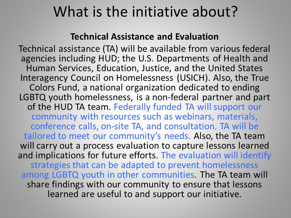 What is the initiative about? Technical Assistance and Evaluation Technical assistance (TA) will be available from various federal agencies including