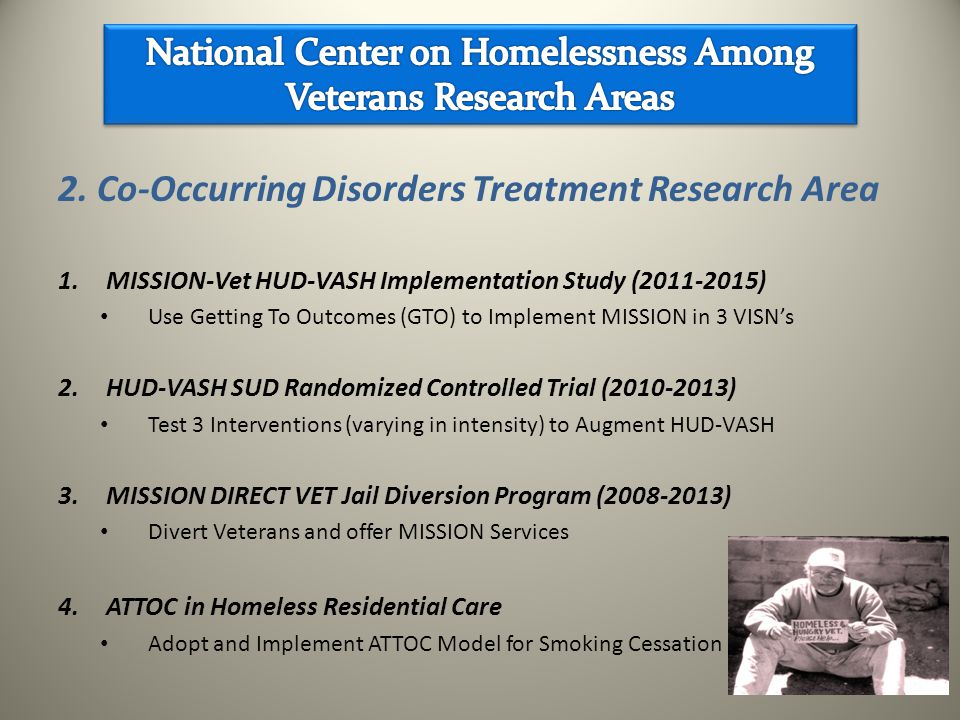 2. Co-Occurring Disorders Treatment Research Area 1.MISSION-Vet HUD-VASH Implementation Study (2011-2015) Use Getting To Outcomes (GTO) to Implement M