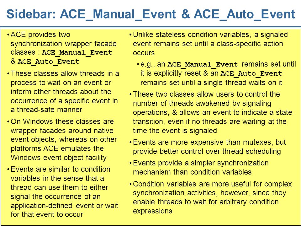 114 Sidebar: ACE_Manual_Event & ACE_Auto_Event ACE provides two synchronization wrapper facade classes : ACE_Manual_Event & ACE_Auto_Event These class