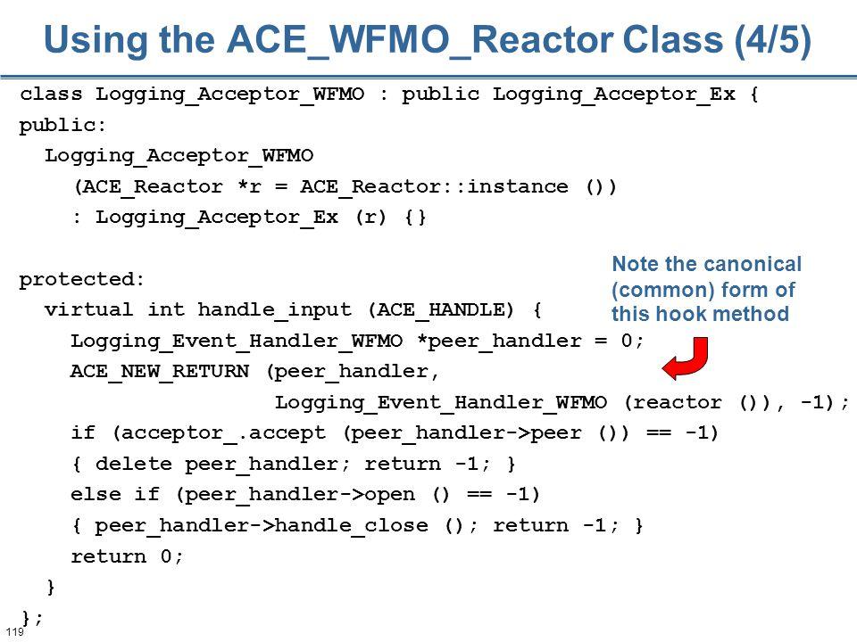 119 class Logging_Acceptor_WFMO : public Logging_Acceptor_Ex { public: Logging_Acceptor_WFMO (ACE_Reactor *r = ACE_Reactor::instance ()) : Logging_Acc